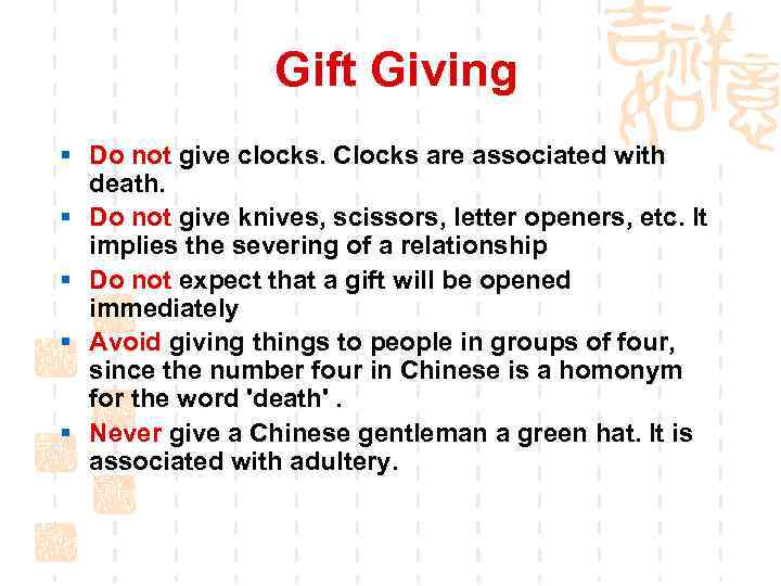 Gift Giving § Do not give clocks. Clocks are associated with death. § Do