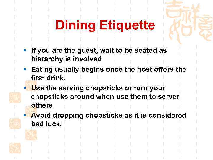 Dining Etiquette § If you are the guest, wait to be seated as hierarchy