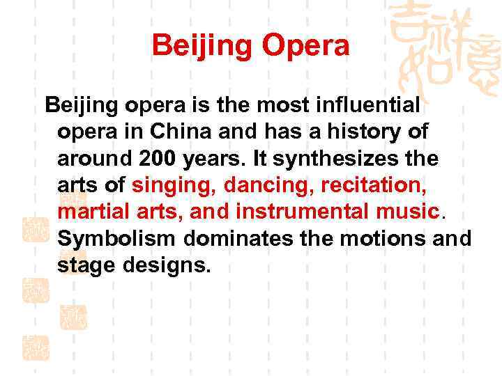 Beijing Opera Beijing opera is the most influential opera in China and has a