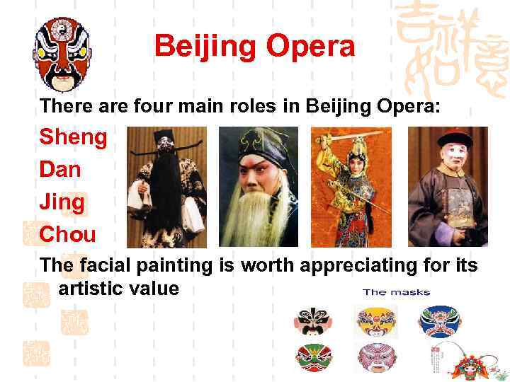 Beijing Opera There are four main roles in Beijing Opera: Sheng Dan Jing Chou
