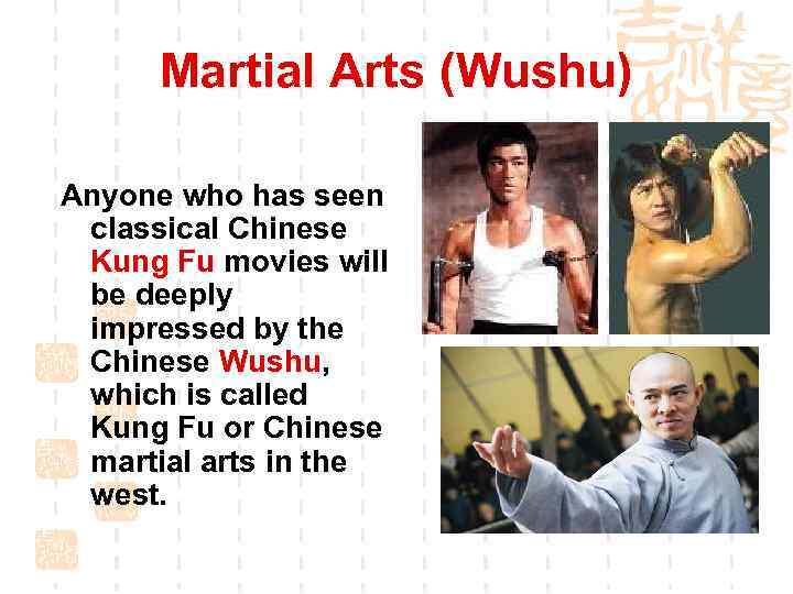 Martial Arts (Wushu) Anyone who has seen classical Chinese Kung Fu movies will be
