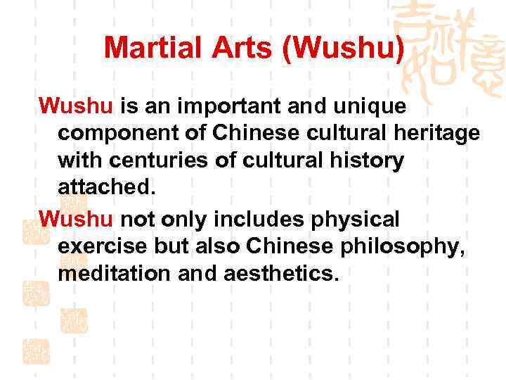 Martial Arts (Wushu) Wushu is an important and unique component of Chinese cultural heritage