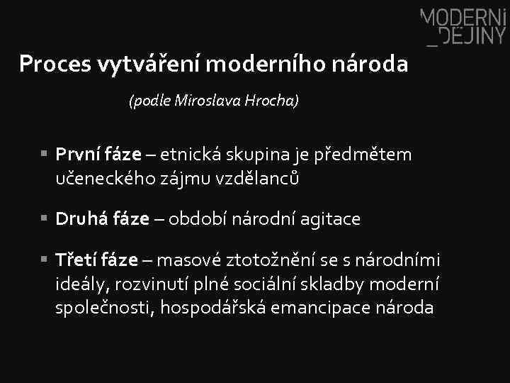 Proces vytváření moderního národa (podle Miroslava Hrocha) § První fáze – etnická skupina je