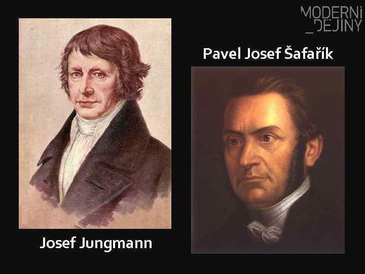 Pavel Josef Šafařík Josef Jungmann