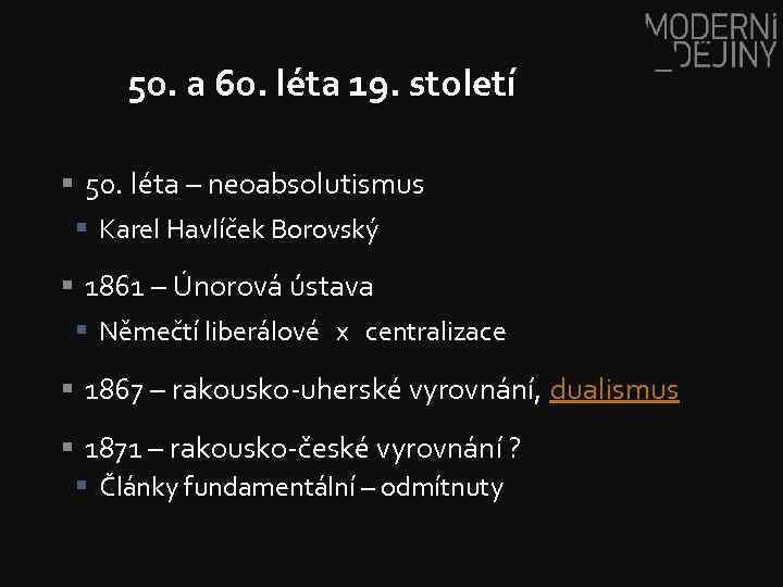 50. a 60. léta 19. století § 50. léta – neoabsolutismus § Karel Havlíček