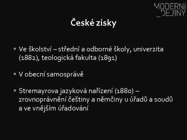 České zisky § Ve školství – střední a odborné školy, univerzita (1882), teologická fakulta