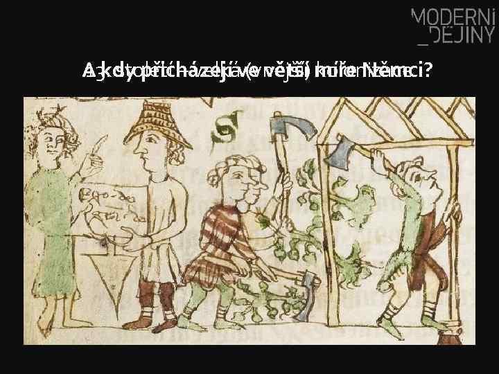 A kdy přicházejí ve větší míře Němci? 13. století – velká (vnější) kolonizace
