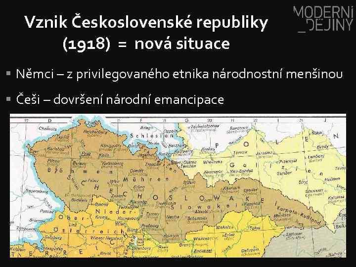 Vznik Československé republiky (1918) = nová situace § Němci – z privilegovaného etnika národnostní