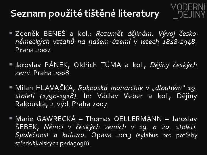 Seznam použité tištěné literatury § Zdeněk BENEŠ a kol. : Rozumět dějinám. Vývoj českoněmeckých