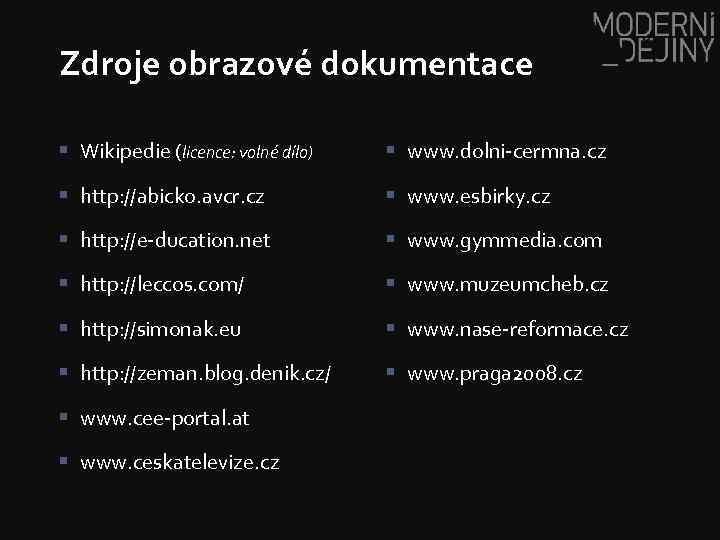 Zdroje obrazové dokumentace § Wikipedie (licence: volné dílo) § www. dolni-cermna. cz § http: