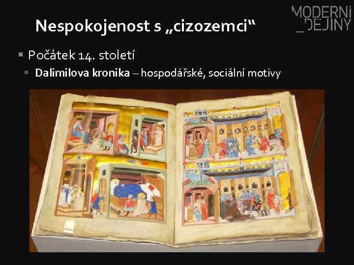 """Nespokojenost s """"cizozemci"""" § Počátek 14. století § Dalimilova kronika – hospodářské, sociální motivy"""