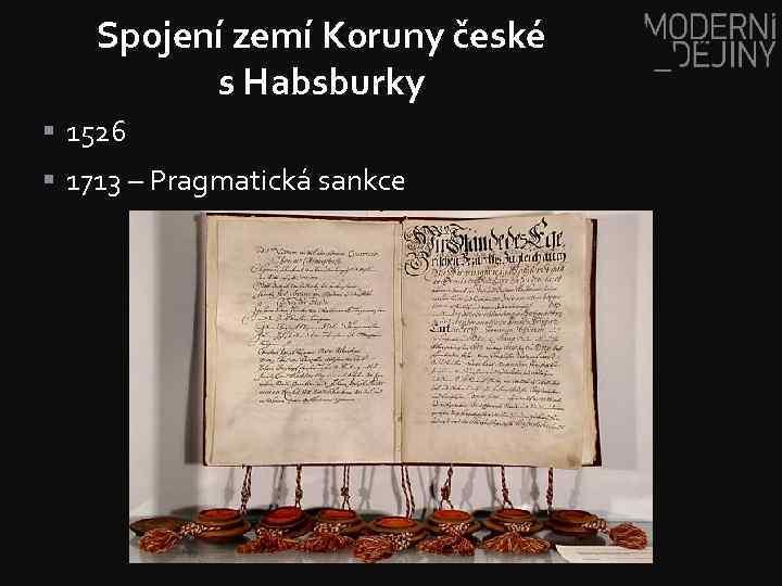 Spojení zemí Koruny české s Habsburky § 1526 § 1713 – Pragmatická sankce