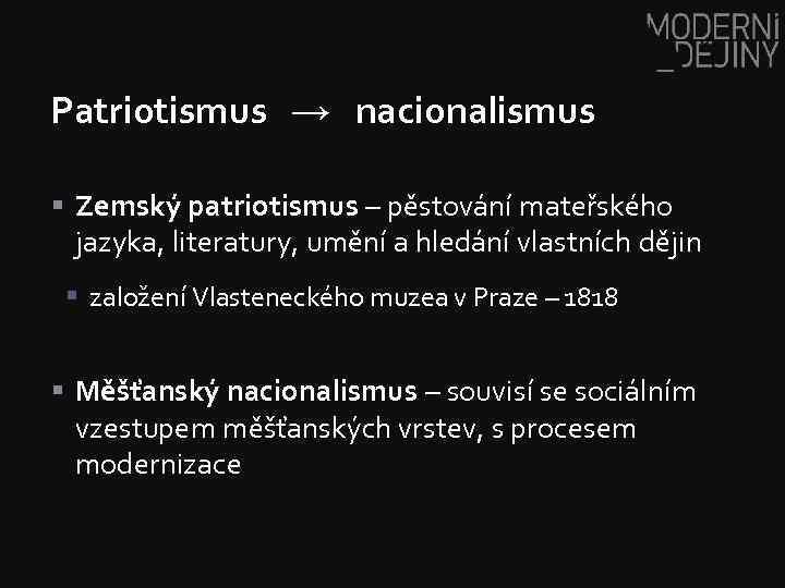 Patriotismus → nacionalismus § Zemský patriotismus – pěstování mateřského jazyka, literatury, umění a hledání