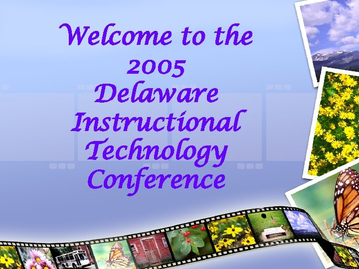 Welcome to the 2005 Delaware Instructional Technology Conference