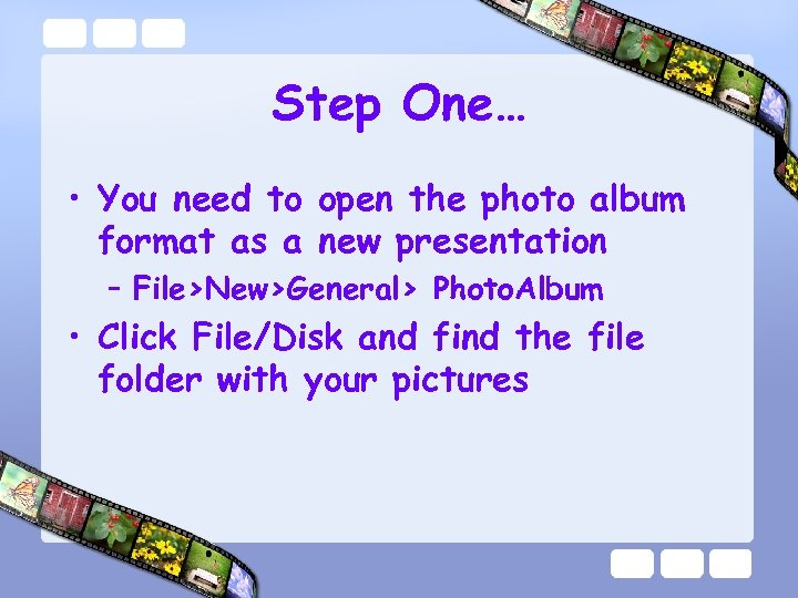 Step One… • You need to open the photo album format as a new