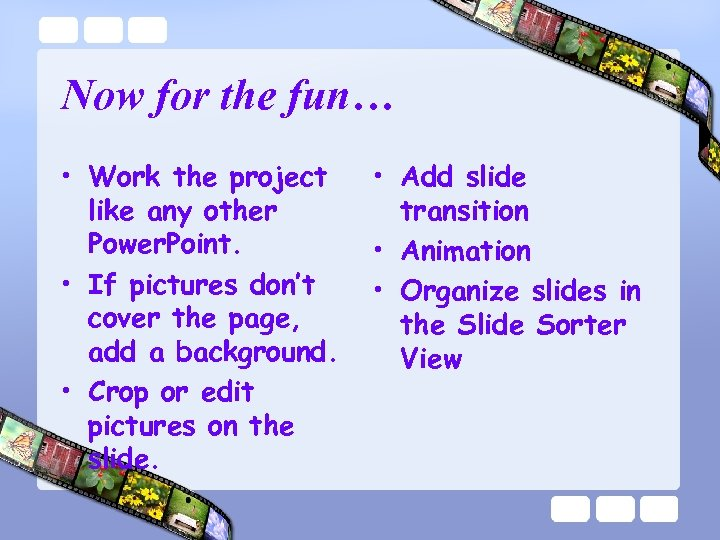 Now for the fun… • Work the project like any other Power. Point. •