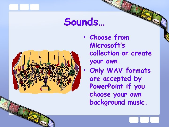 Sounds… • Choose from Microsoft's collection or create your own. • Only WAV formats