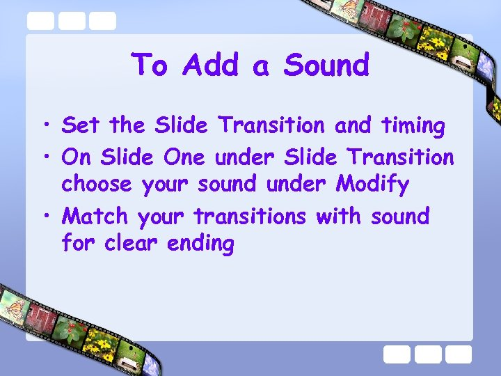 To Add a Sound • Set the Slide Transition and timing • On Slide