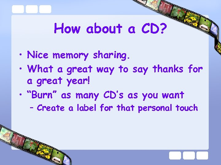 How about a CD? • Nice memory sharing. • What a great way to