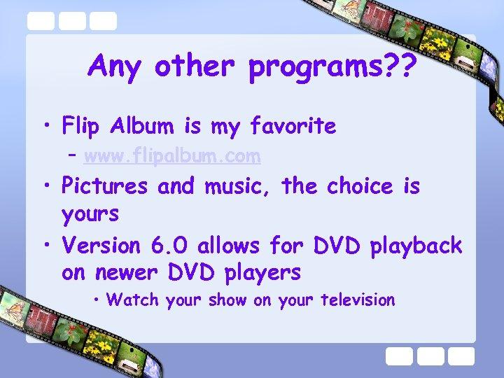 Any other programs? ? • Flip Album is my favorite – www. flipalbum. com