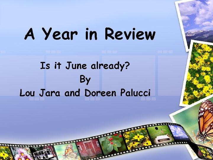 A Year in Review Is it June already? By Lou Jara and Doreen Palucci