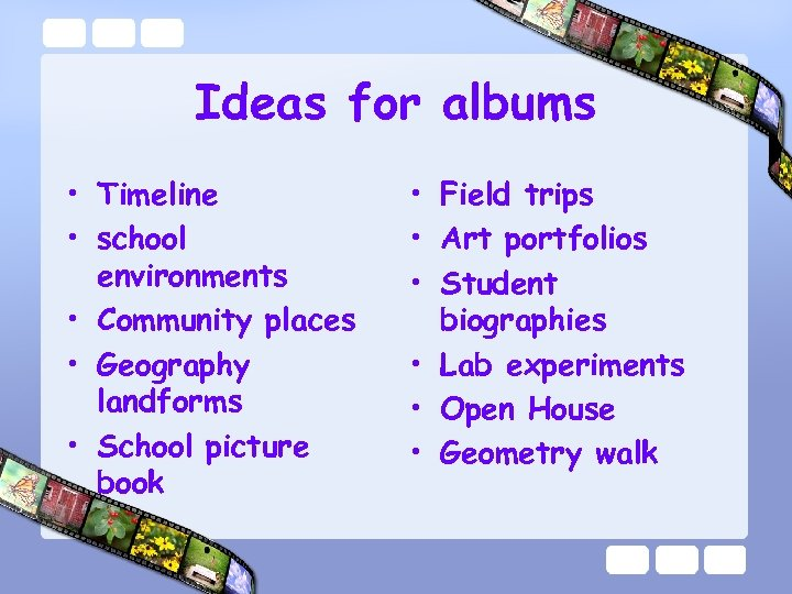 Ideas for albums • Timeline • school environments • Community places • Geography landforms