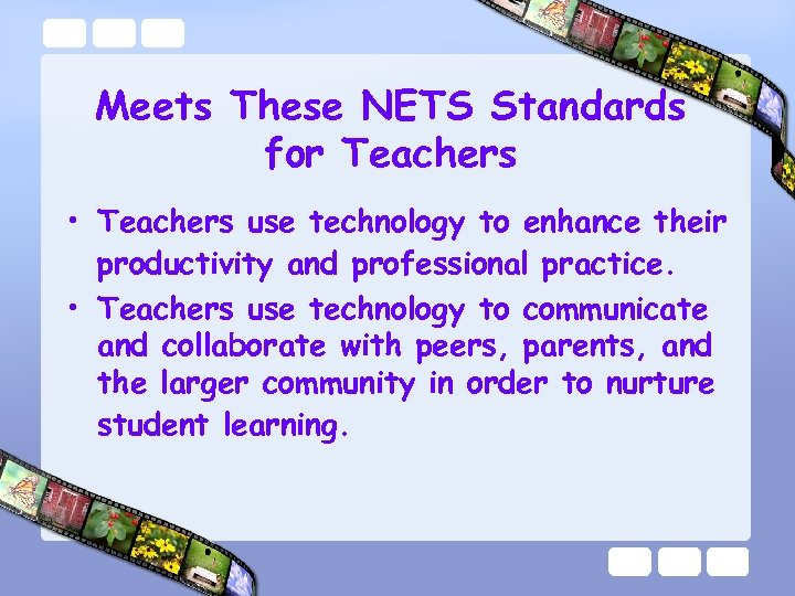 Meets These NETS Standards for Teachers • Teachers use technology to enhance their productivity