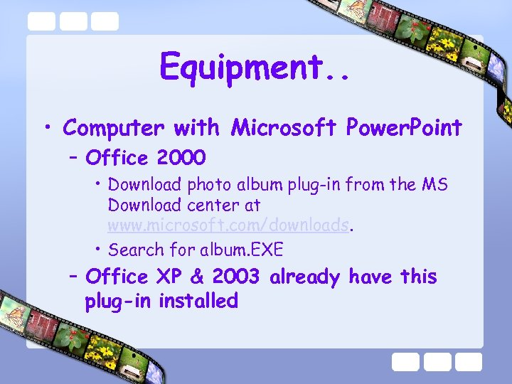 Equipment. . • Computer with Microsoft Power. Point – Office 2000 • Download photo