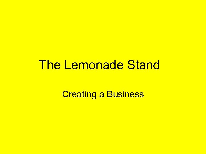 The Lemonade Stand Creating a Business