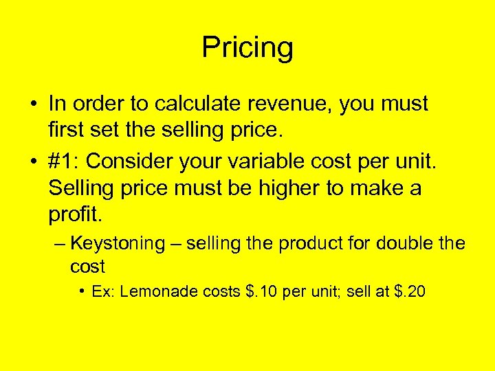 Pricing • In order to calculate revenue, you must first set the selling price.