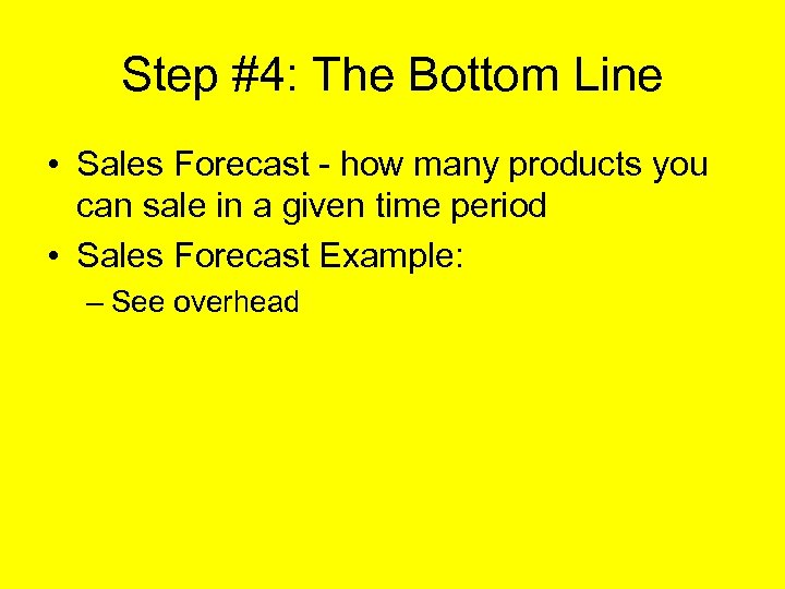 Step #4: The Bottom Line • Sales Forecast - how many products you can