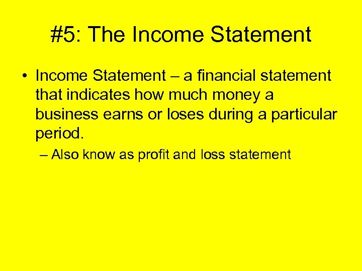 #5: The Income Statement • Income Statement – a financial statement that indicates how