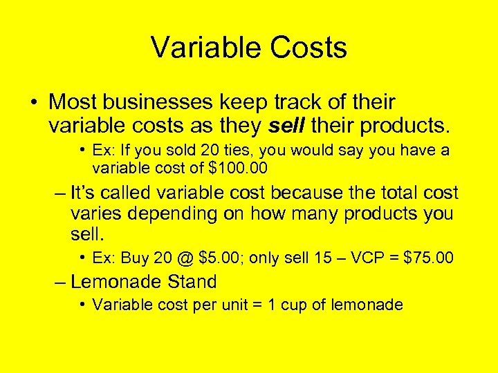 Variable Costs • Most businesses keep track of their variable costs as they sell