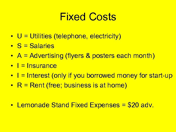 Fixed Costs • • • U = Utilities (telephone, electricity) S = Salaries A