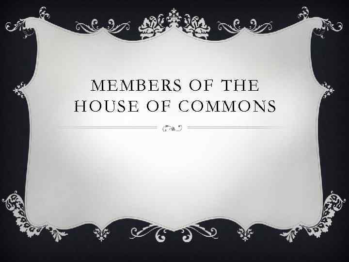 MEMBERS OF THE HOUSE OF COMMONS