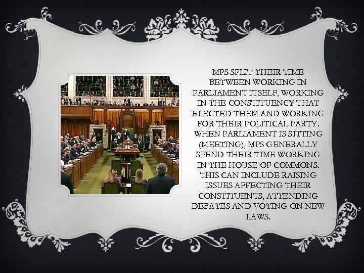 MPS SPLIT THEIR TIME BETWEEN WORKING IN PARLIAMENT ITSELF, WORKING IN THE CONSTITUENCY THAT