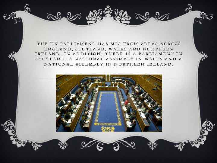 THE UK PARLIAMENT HAS MPS FROM AREAS ACROSS ENGLAND, SCOTLAND, WALES AND NORTHERN IRELAND.