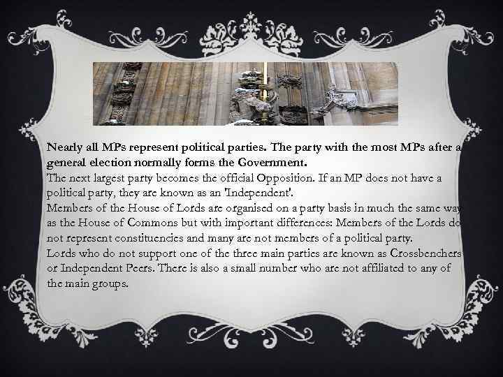 Nearly all MPs represent political parties. The party with the most MPs after a