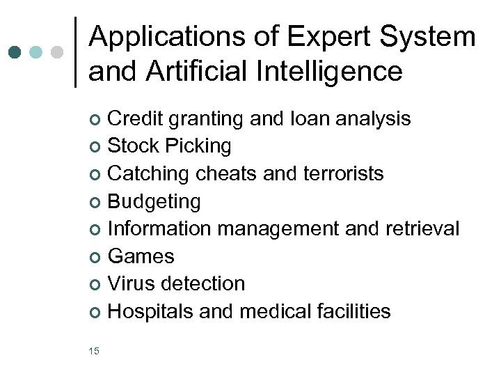 Applications of Expert System and Artificial Intelligence Credit granting and loan analysis ¢ Stock