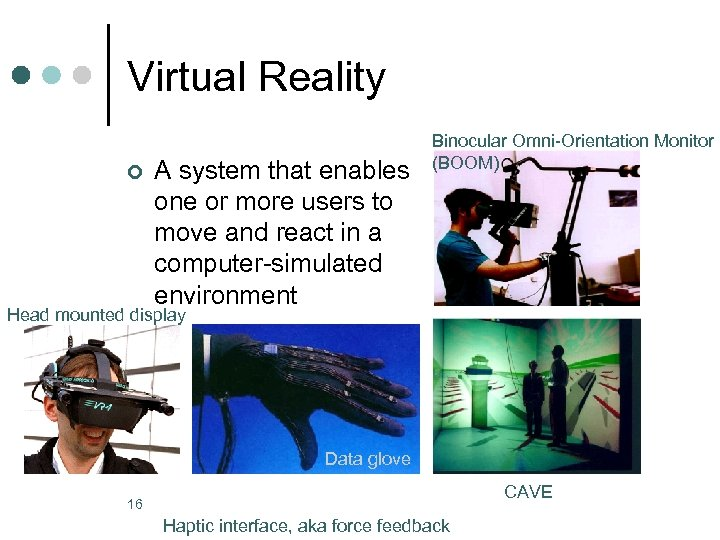 Virtual Reality ¢ A system that enables one or more users to move and