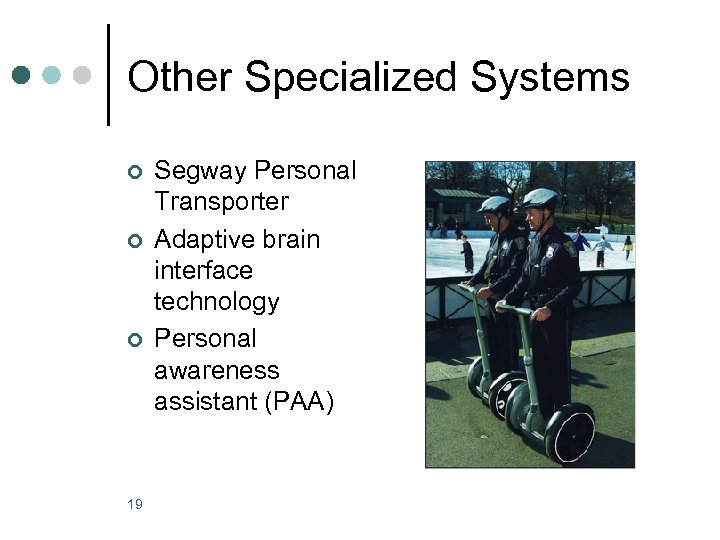 Other Specialized Systems ¢ ¢ ¢ 19 Segway Personal Transporter Adaptive brain interface technology