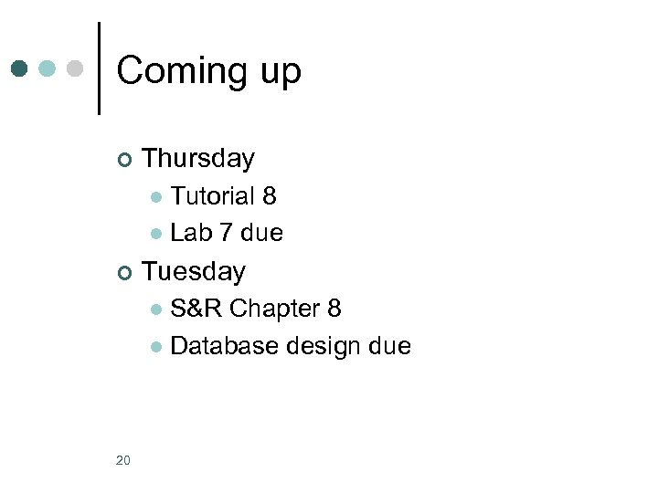 Coming up ¢ Thursday Tutorial 8 l Lab 7 due l ¢ Tuesday S&R