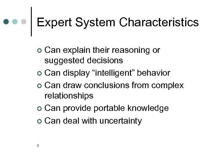 "Expert System Characteristics Can explain their reasoning or suggested decisions ¢ Can display ""intelligent"""