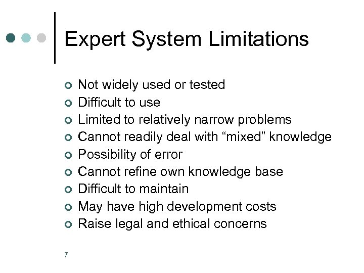 Expert System Limitations ¢ ¢ ¢ ¢ ¢ 7 Not widely used or tested