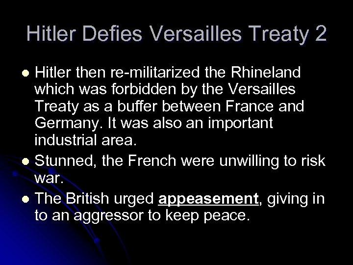 Hitler Defies Versailles Treaty 2 Hitler then re-militarized the Rhineland which was forbidden by