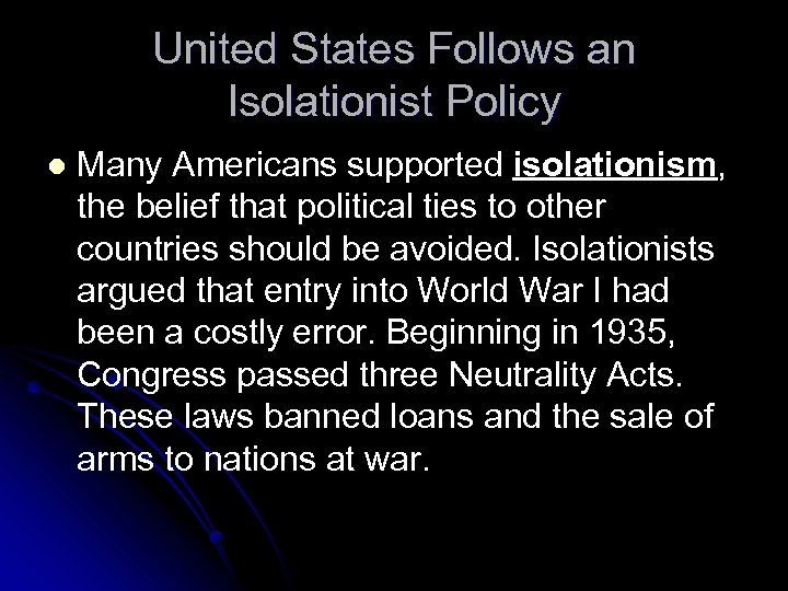United States Follows an Isolationist Policy l Many Americans supported isolationism, the belief that