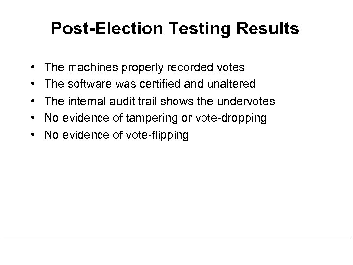 Post-Election Testing Results • • • The machines properly recorded votes The software was