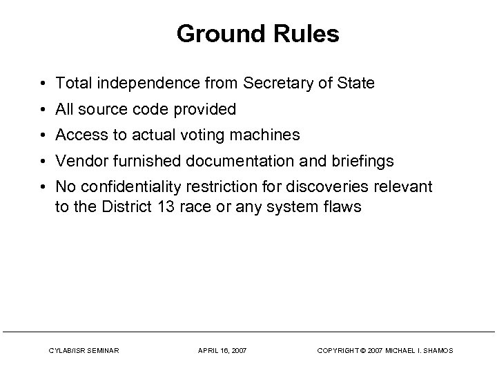 Ground Rules • Total independence from Secretary of State • All source code provided