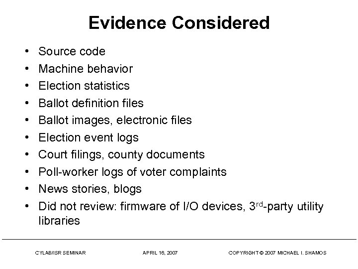 Evidence Considered • • • Source code Machine behavior Election statistics Ballot definition files
