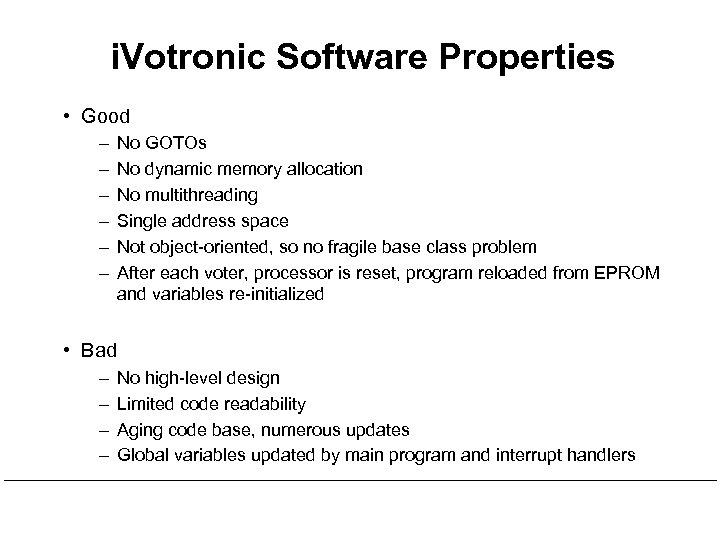 i. Votronic Software Properties • Good – – – No GOTOs No dynamic memory